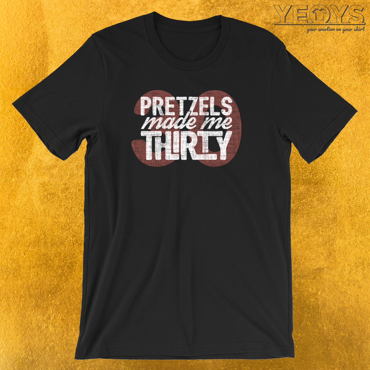 Pretzels Made Me Thirty T-Shirt