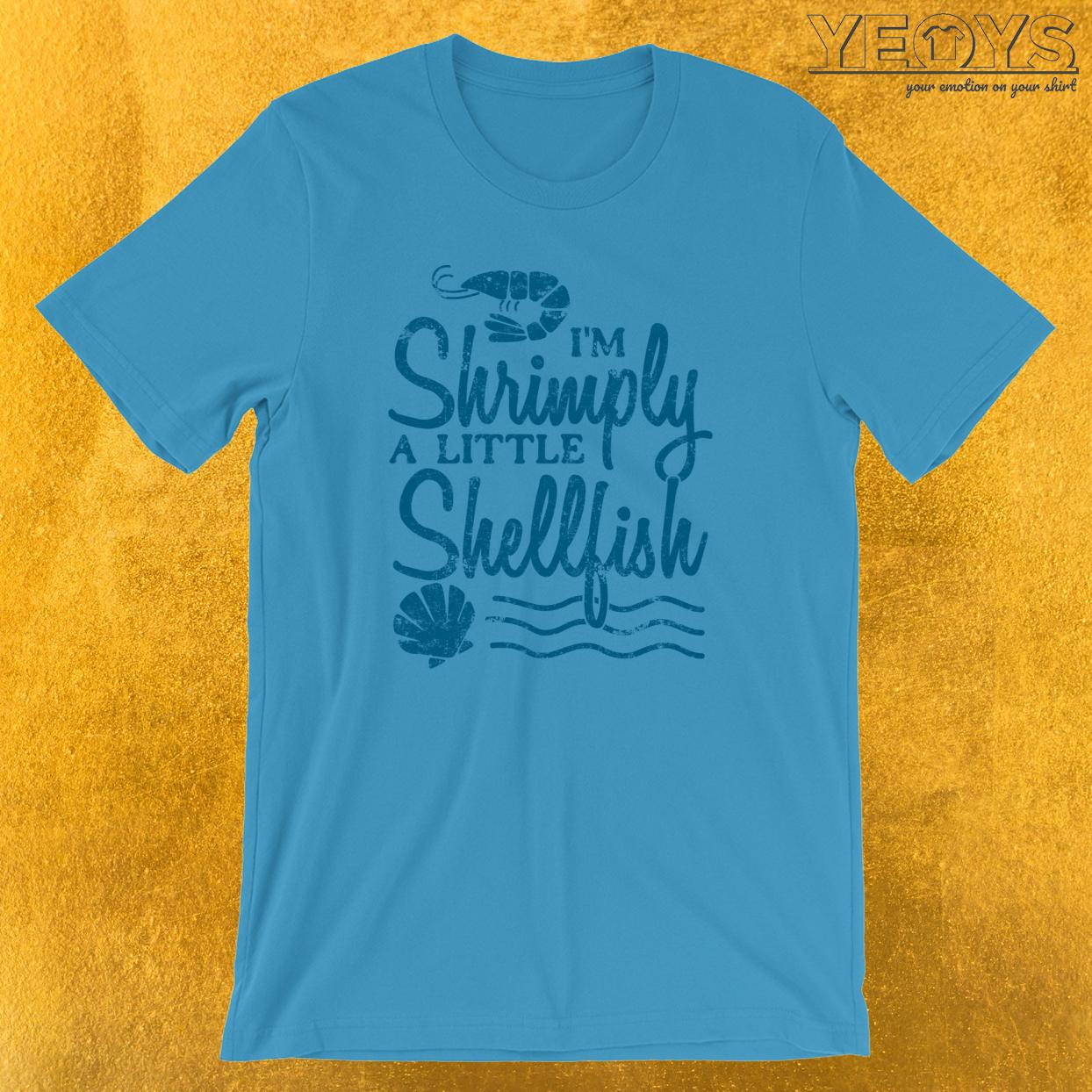 I'm Shrimply A Little Shellfish T-Shirt