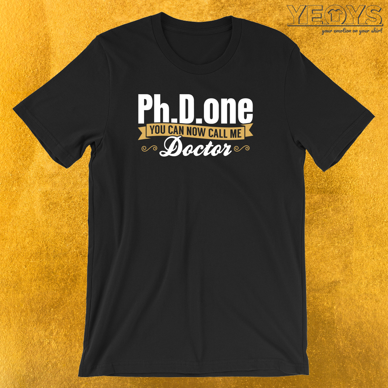 Ph.D. Done You Can Now Call Me Doctor T-Shirt