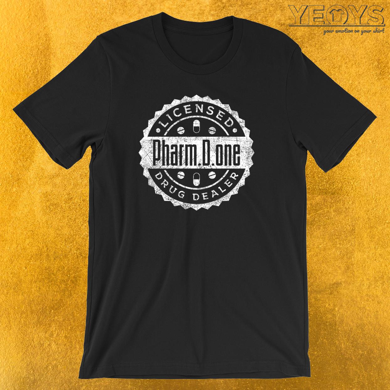 Pharm.D.one Licensed Drug Dealer T-Shirt