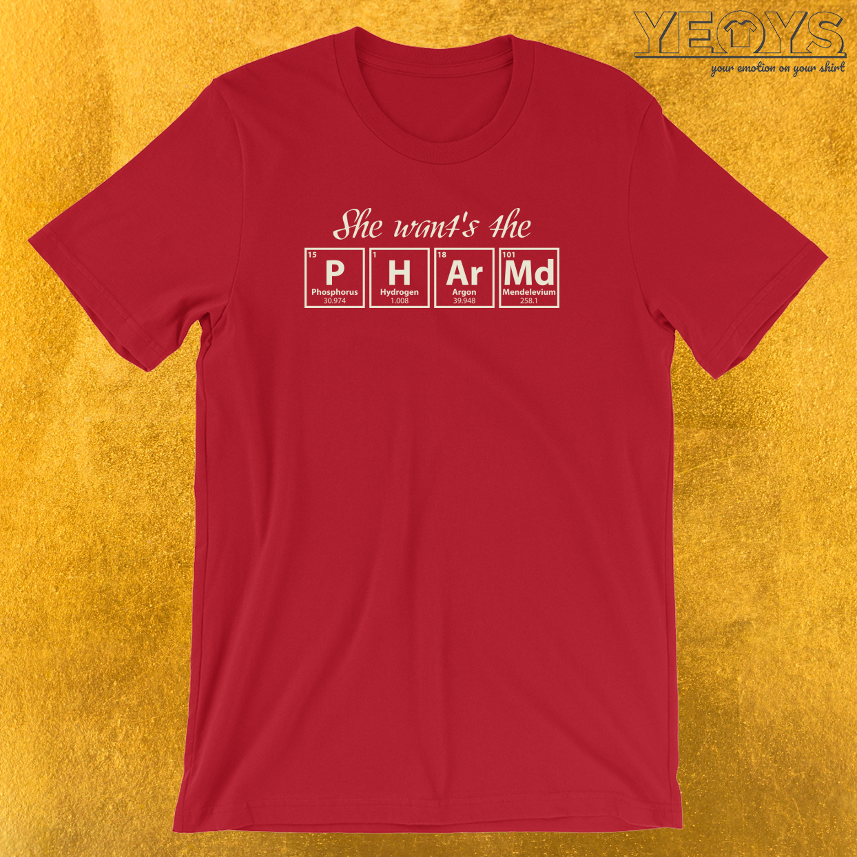 She Want's The Pharm.D. Chemical Elements T-Shirt
