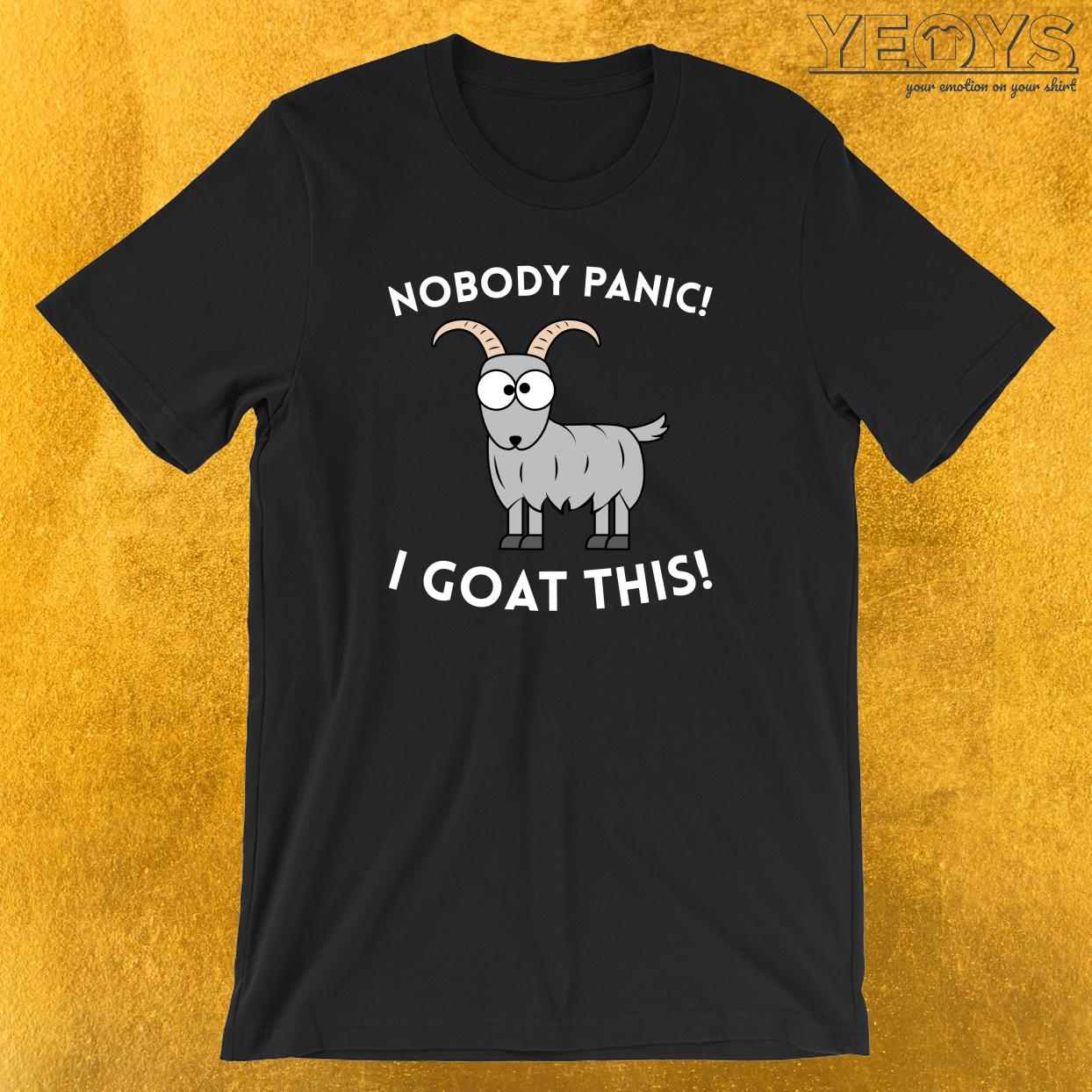 Nobody Panic I Goat This T-Shirt