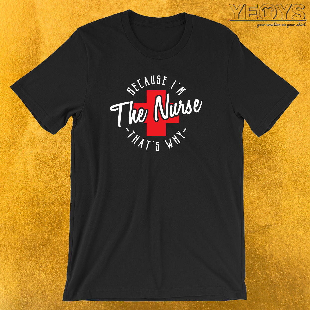Because I'm The Nurse That's Why T-Shirt