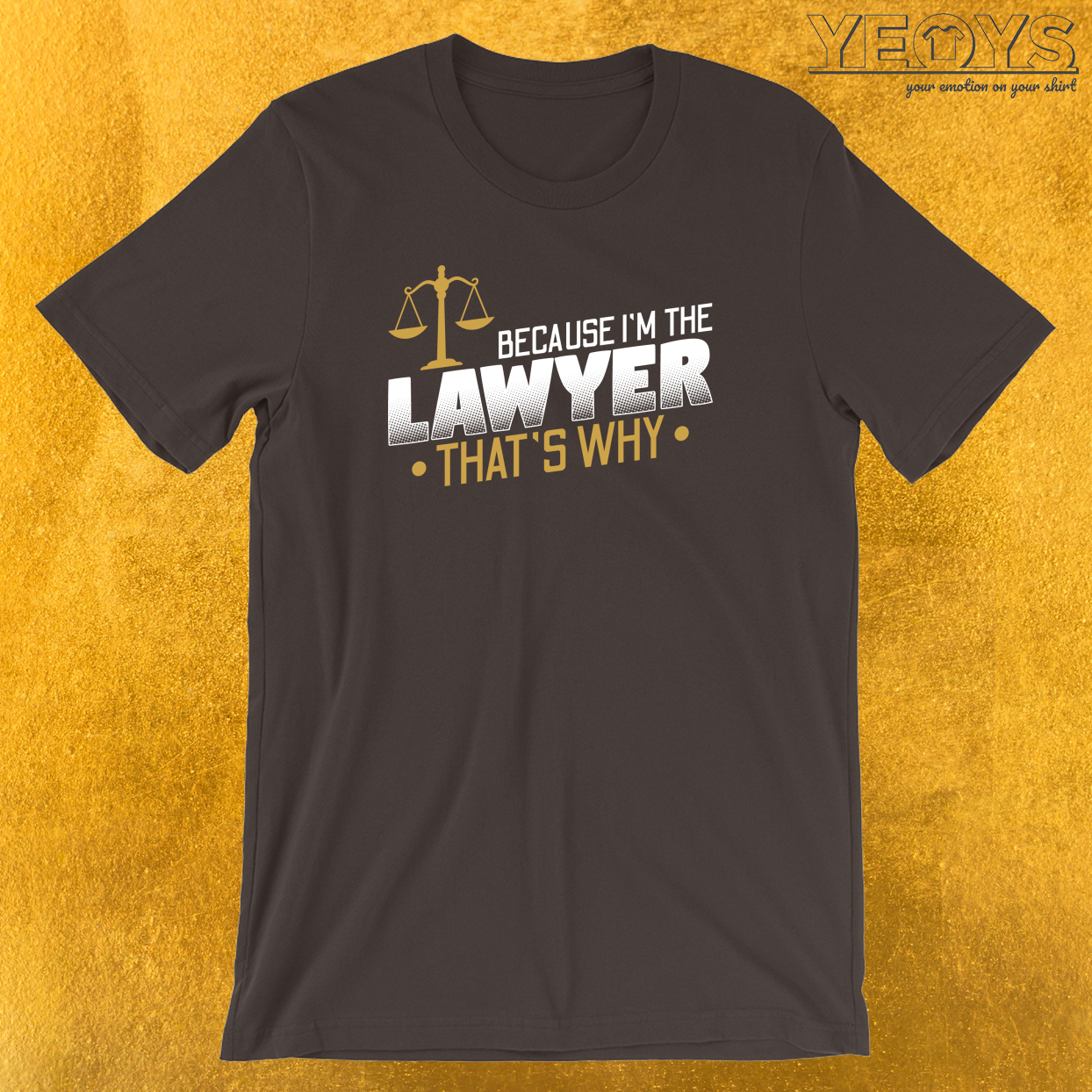 Because I'm The Lawyer That's Why T-Shirt