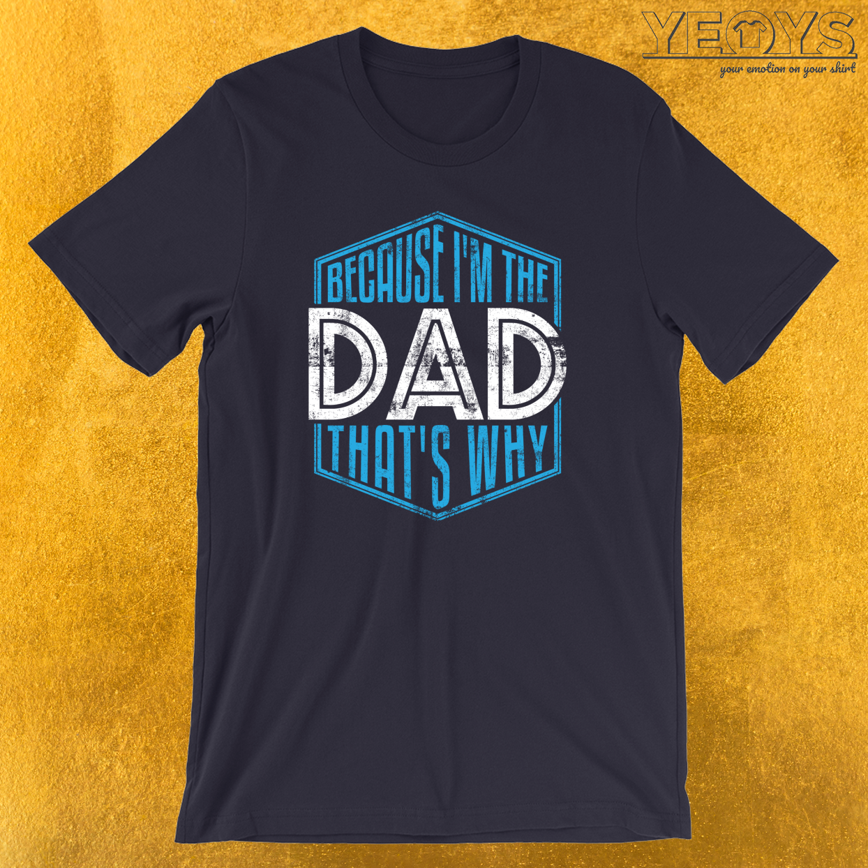 Because I'm The Dad That's Why T-Shirt
