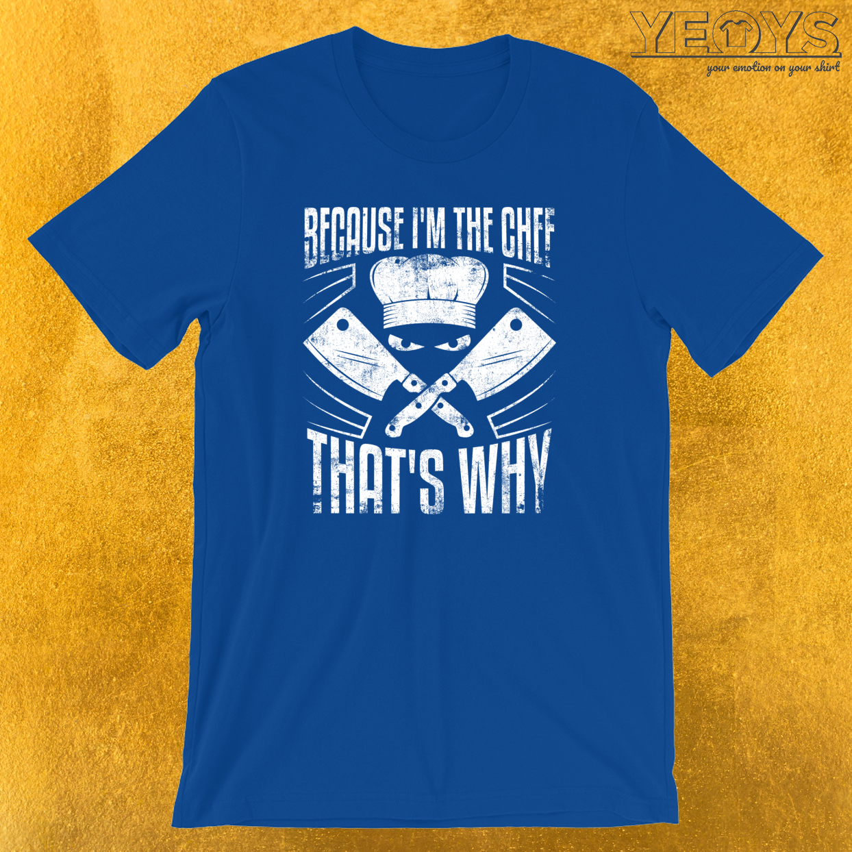 Because I'm The Chef That's Why T-Shirt