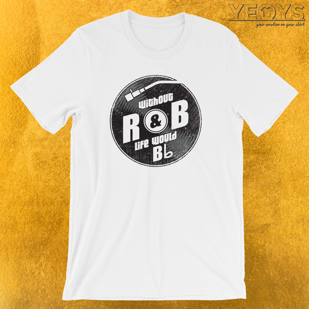 Without R&B Life Would B Flat T-Shirt