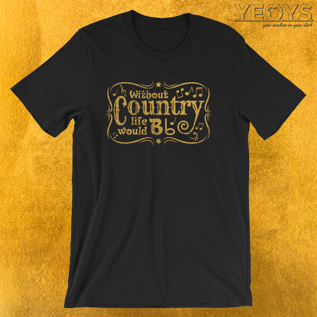Without Country Life Would B Flat – Funny Music Quotes Tee