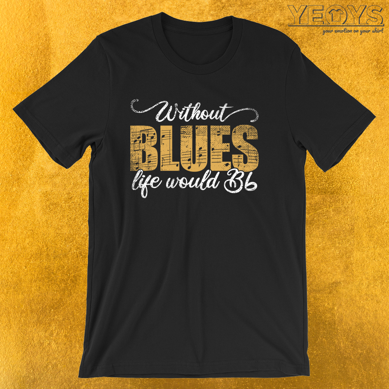 Without Blues Life Would B Flat – Funny Music Quotes Tee