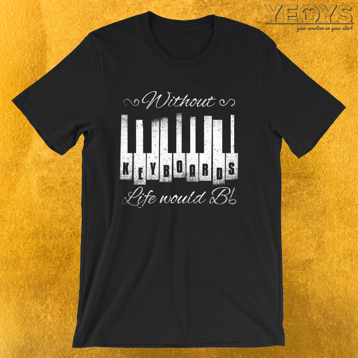 Without Keyboards Life Would B Flat – Funny Music Quotes Tee