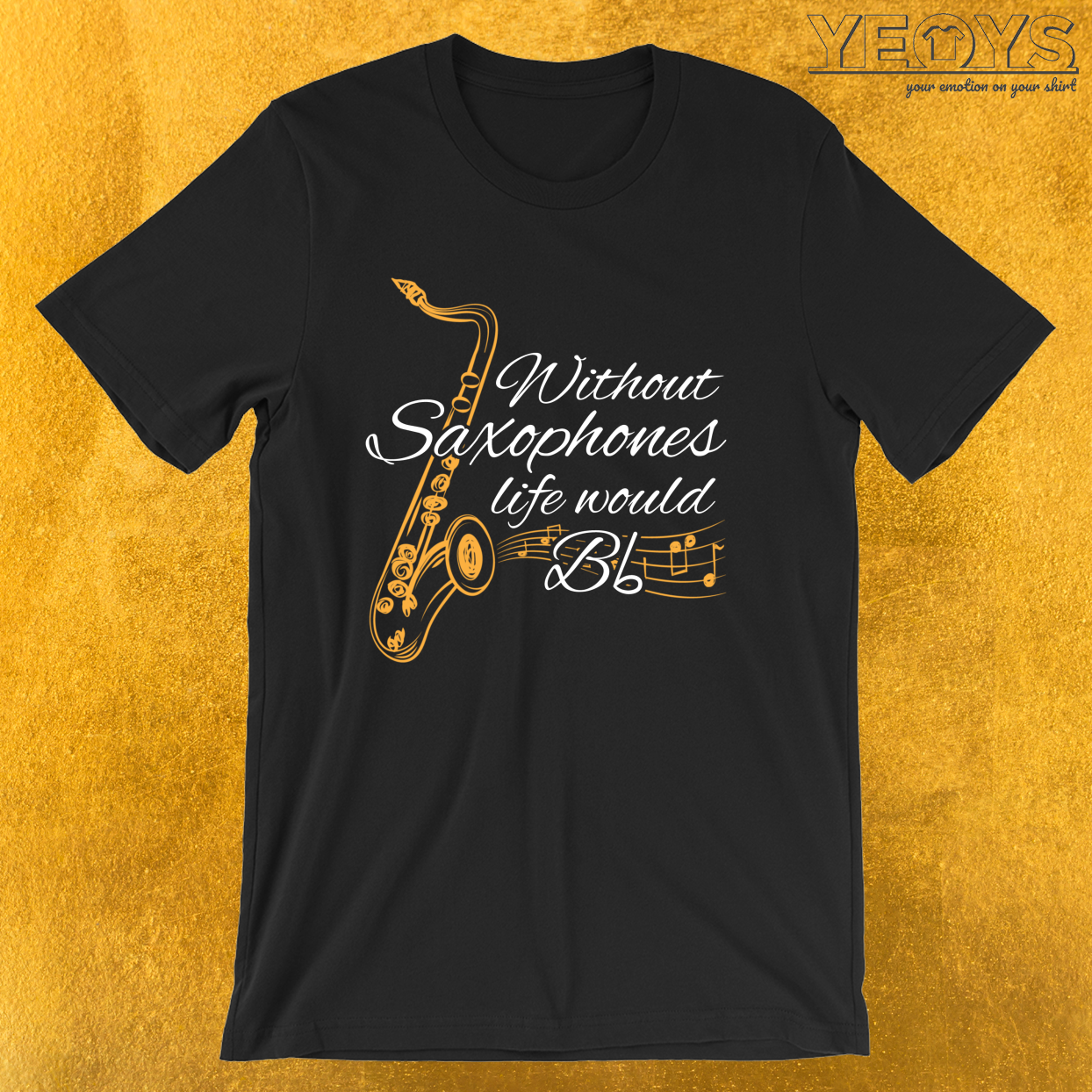 Without Saxophones Life Would B Flat – Funny Music Quotes Tee
