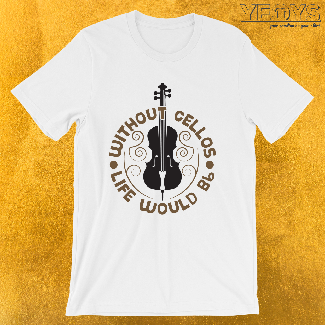 Without Cellos Life Would B Flat – Funny Music Quotes Tee