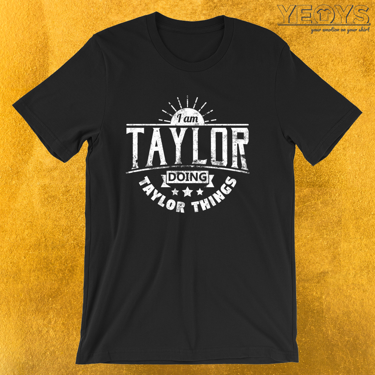 I Am Taylor Doing Taylor Things – Humorous Quotes Tee