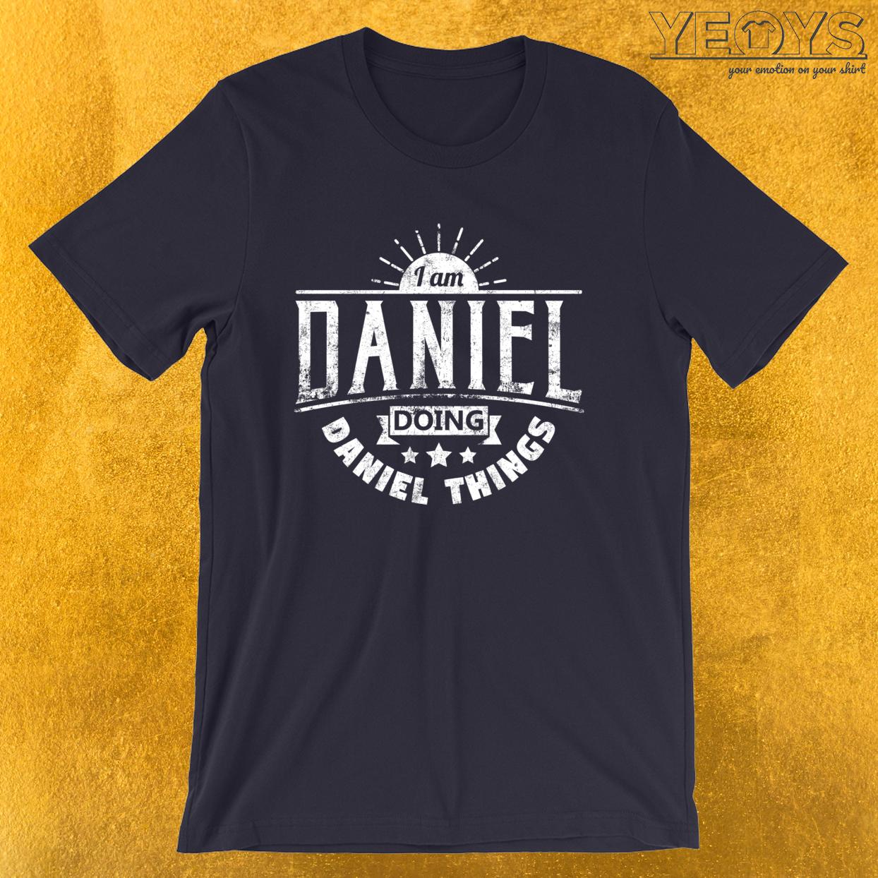 I Am Daniel Doing Daniel Things – Humorous Quotes Tee