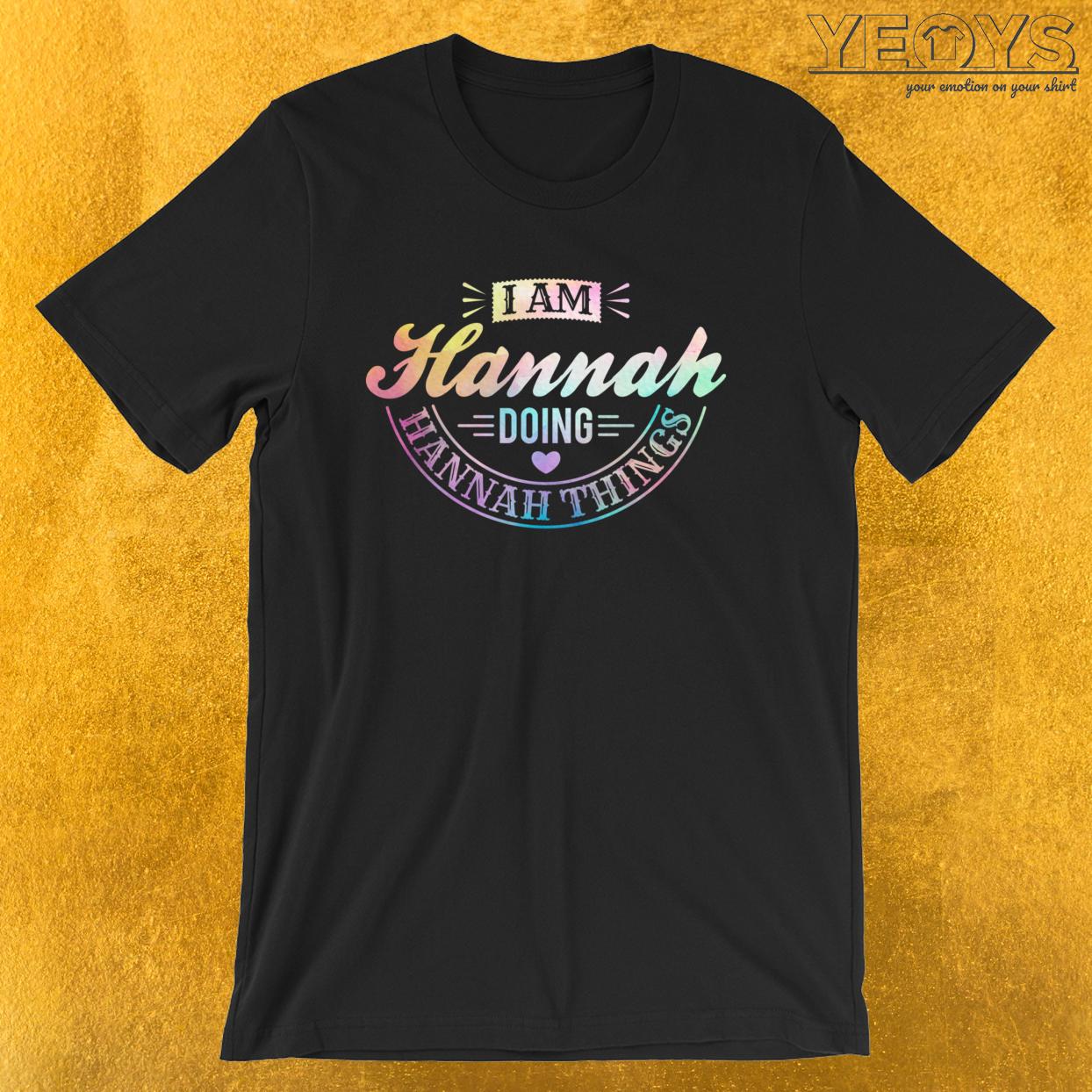 I Am Hannah Doing Hannah Things – Humorous Quotes Tee