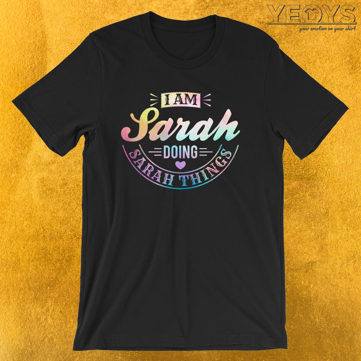 I Am Sarah Doing Sarah Things – Humorous Quotes Tee