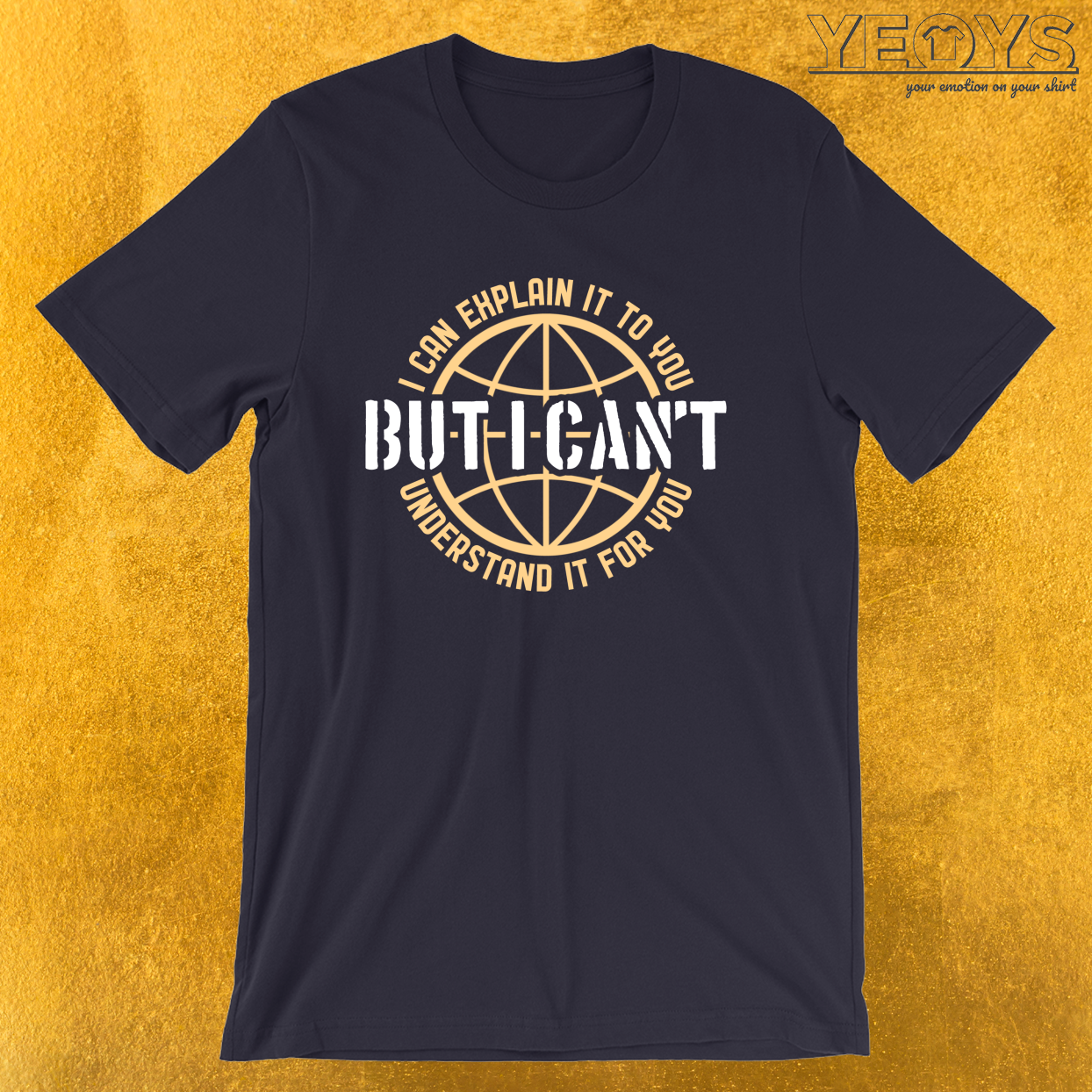 I Can Explain It To You But I Can't Understand It For You – Customer Service Quotes Tee