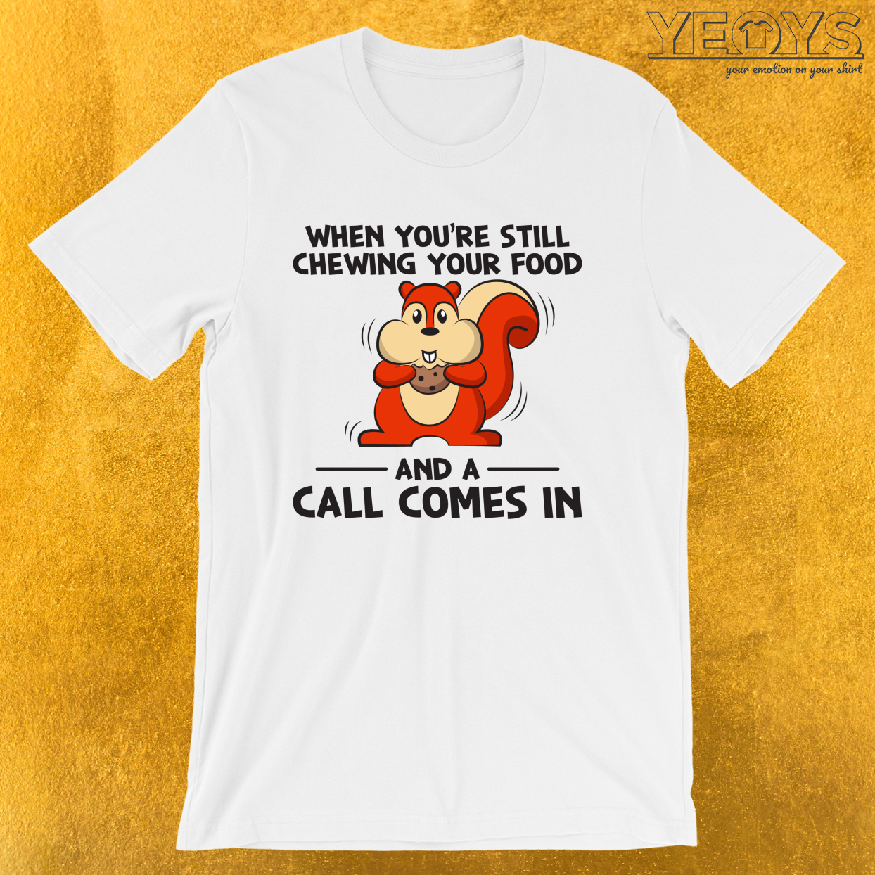 When You're Still Chewing Your Food And A Call Comes In – Customer Service Quotes Tee
