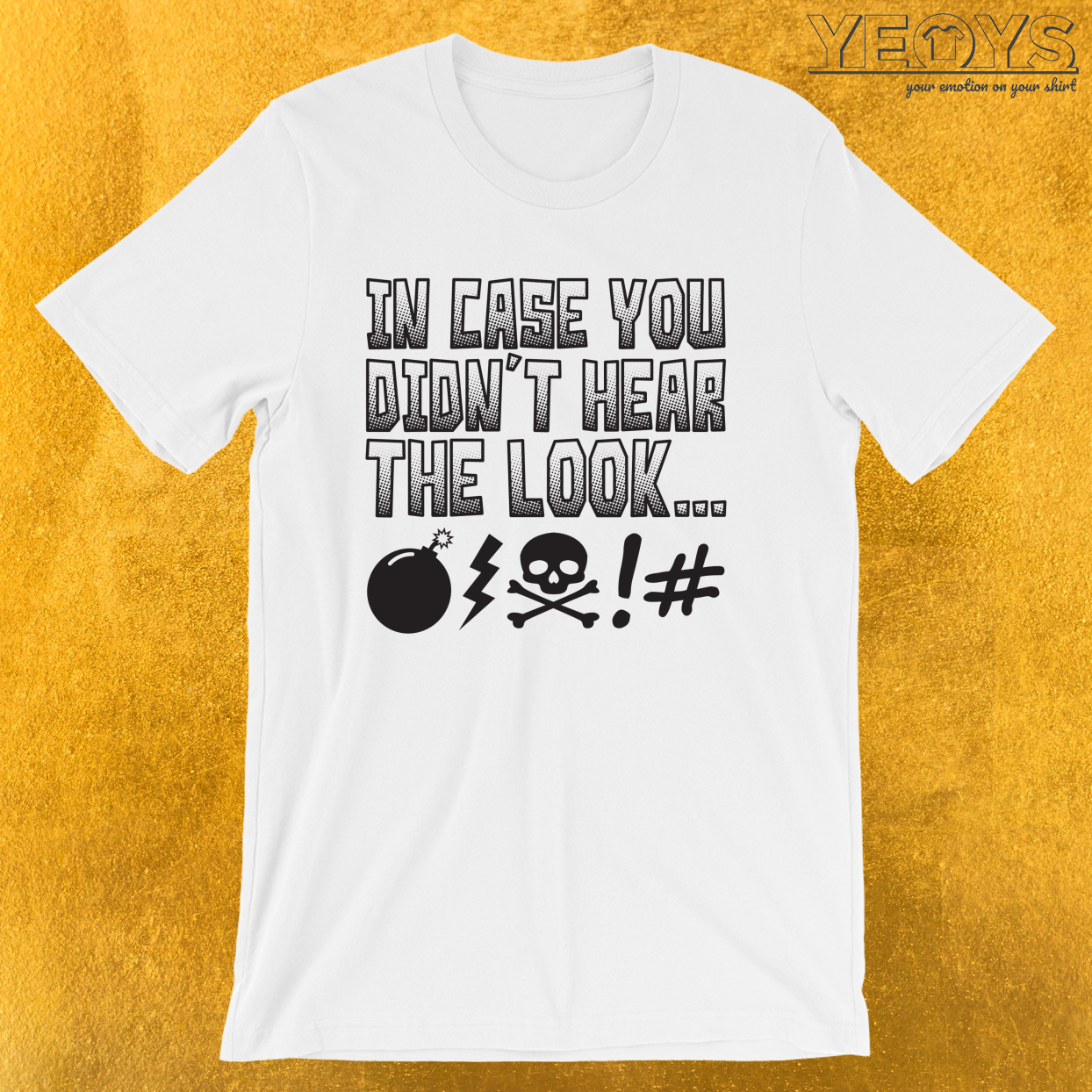 In Case You Didn't Hear The Look – Customer Service Quotes Tee