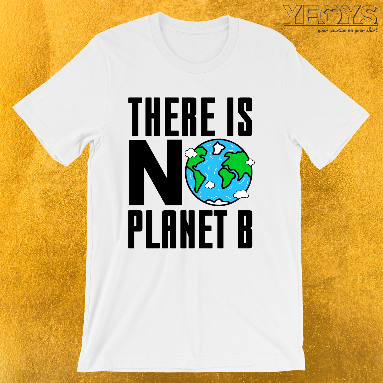 There Is No Planet B – Environmental Quotes Tee