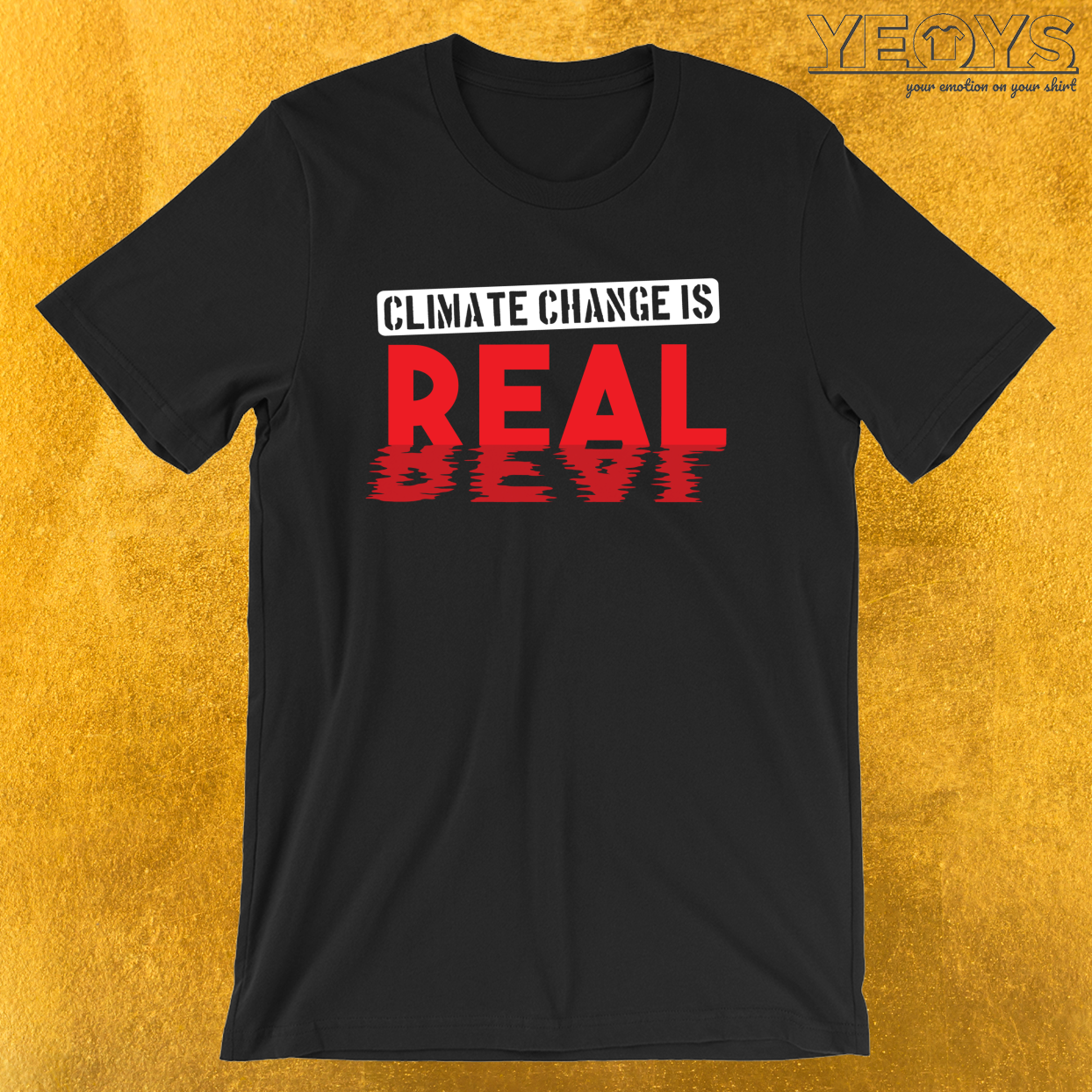 Climate Change Is Real – Environmental Quotes Tee