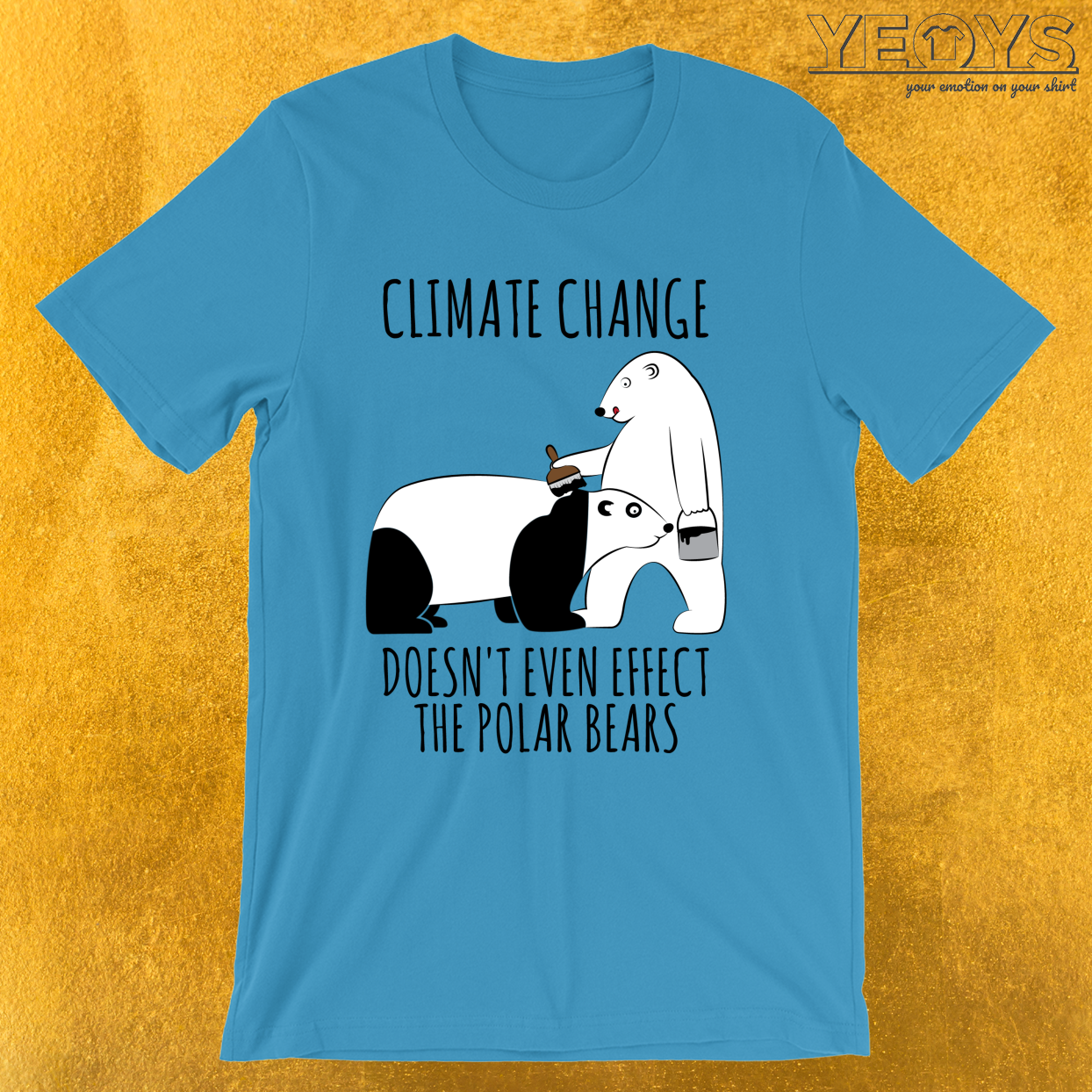 Climate Change Doesn't Even Effect The Polar Bears – Environmental Quotes Tee