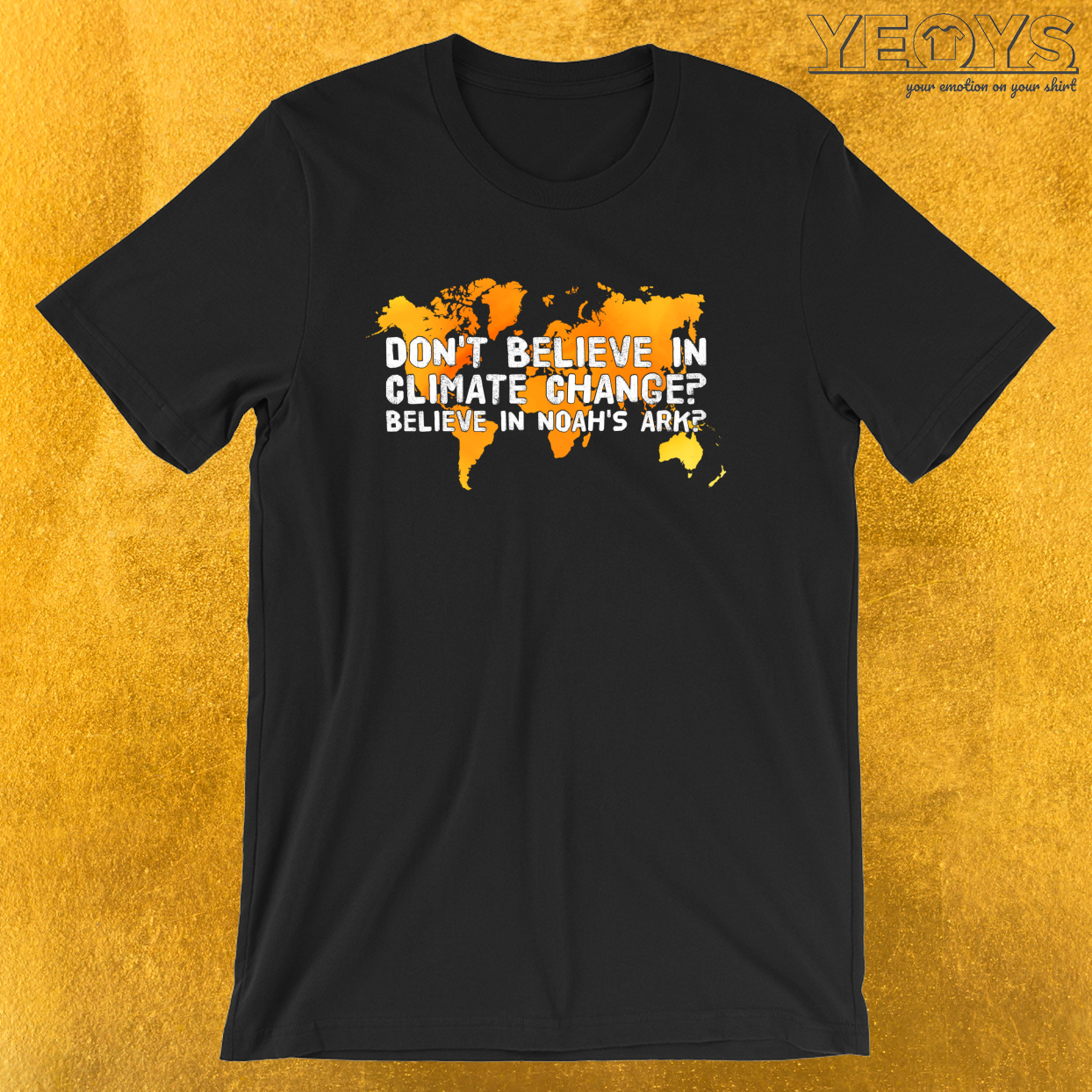 Don't Believe In Climate Change Believe In Noahs Ark – Environmental Quotes Tee