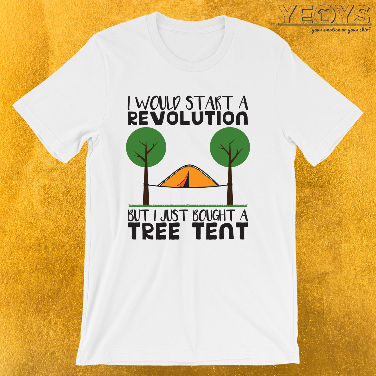 I Would Start A Revolution But I Just Bought A Tree Tent – Hammock Quotes Tee