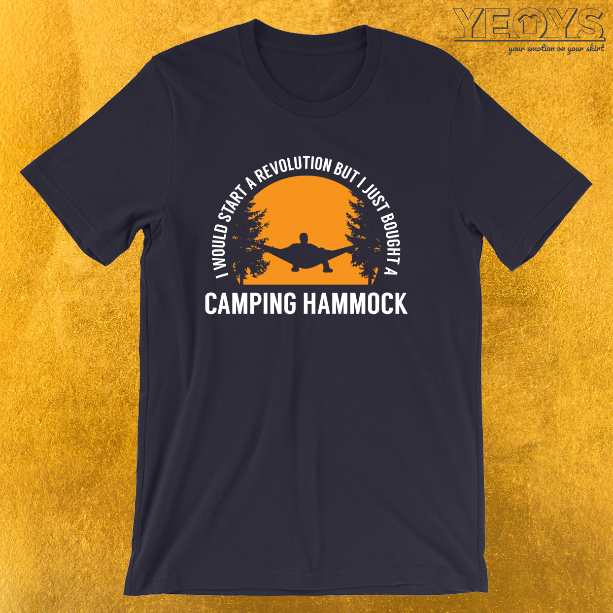 I Would Start A Revolution But I Just Bought A Camping Hammock – Hammock Quotes Tee