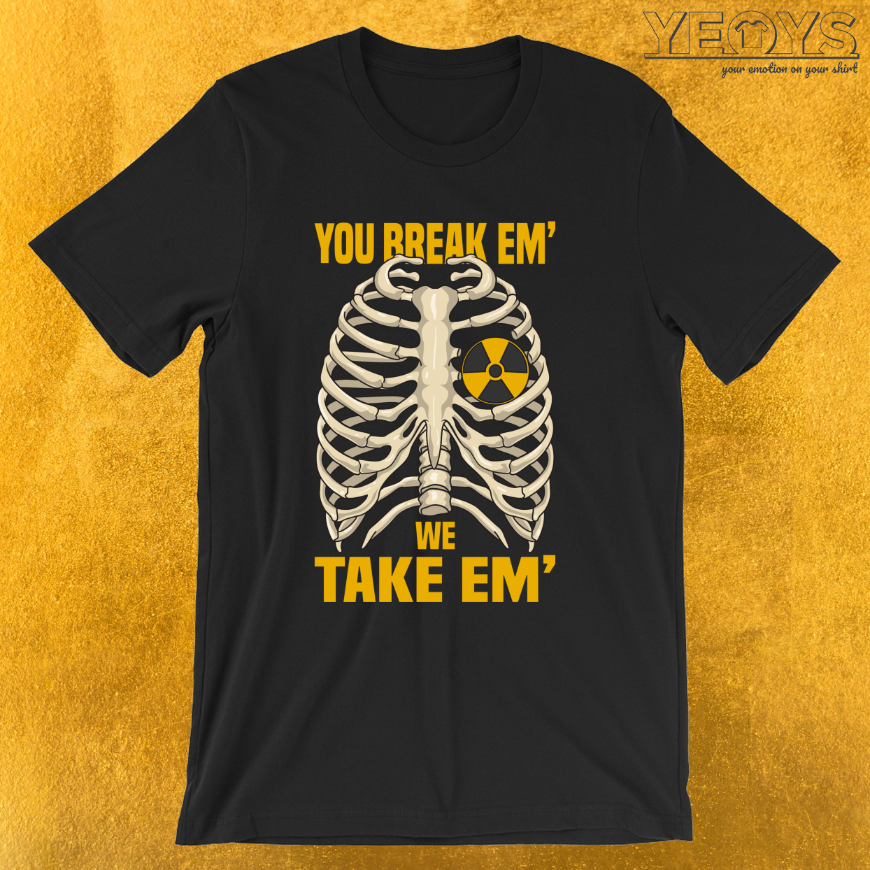 You Break 'Em We Take 'Em – Funny Medical Quotes Tee