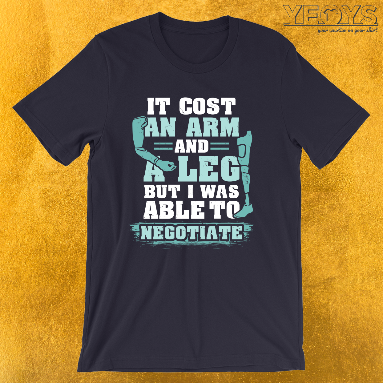 It Cost An Arm And A Leg But I Was Able To Negotiate – Amputee Quotes Tee