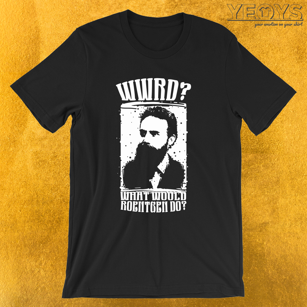 WWRD What Would Roentgen Do – Funny Medical Quotes Tee