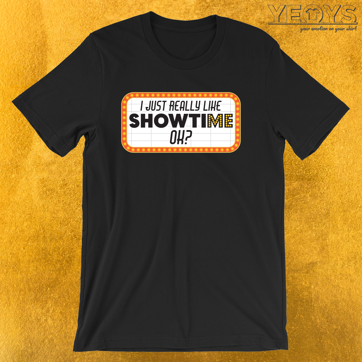 I Just Really Like Showtime – Theater Nerd Tee