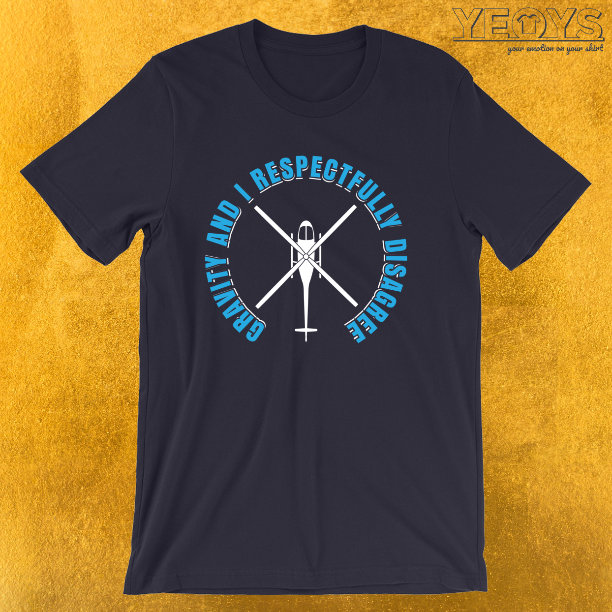 Gravity And I Respectfully Disagree Helicopter – Funny Helicopter Dad Tee