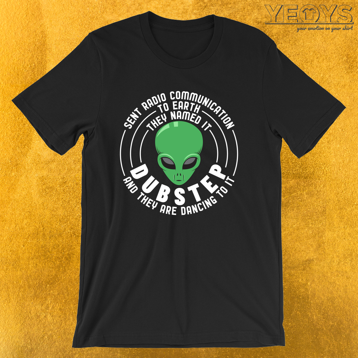 Sent Radio Communication To Earth They Named It Dubstep And They Are Dancing To It – Dubstep Quotes Tee