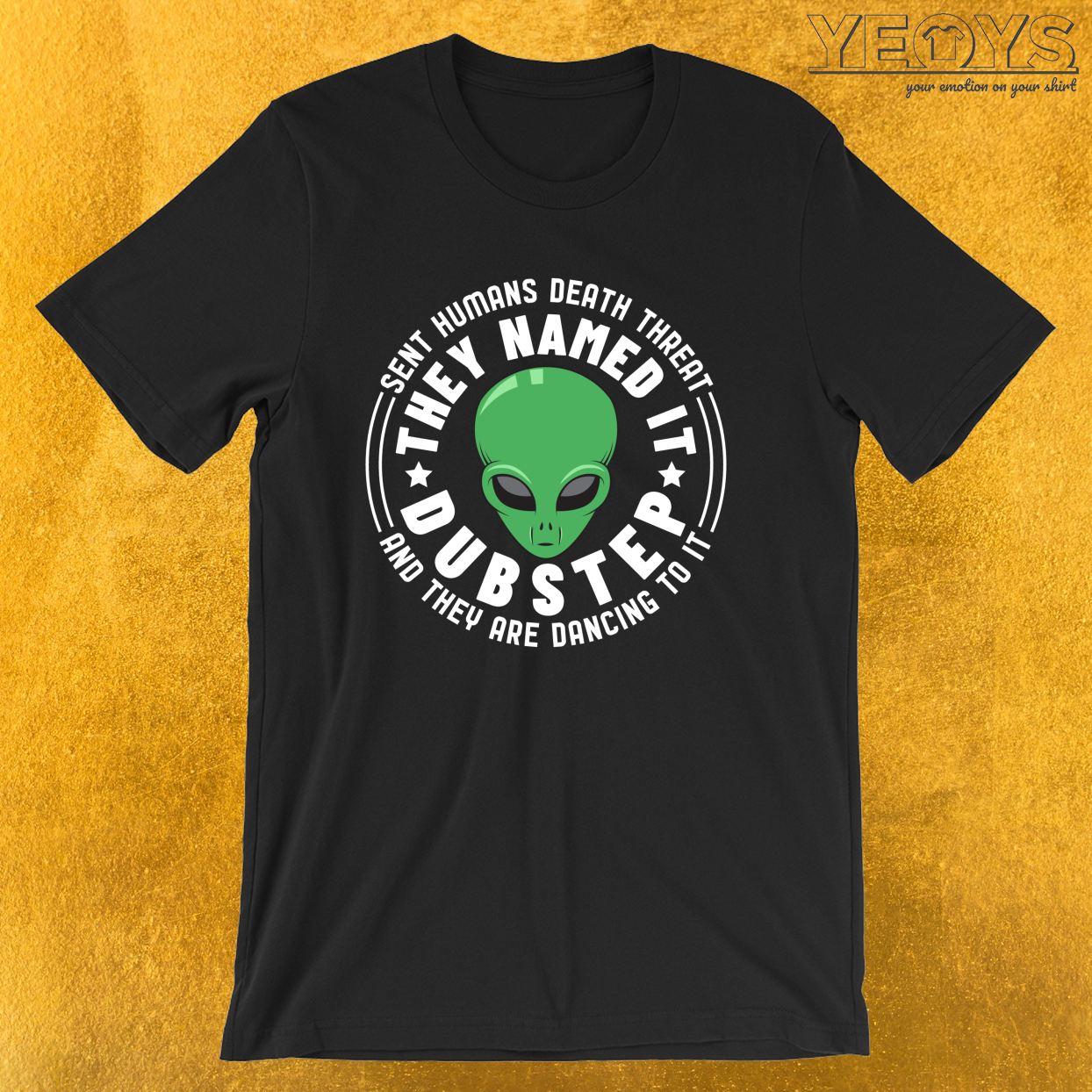 Sent Humans Death Threat They Named It Dubstep And They Are Dancing To It – Dubstep Quotes Tee