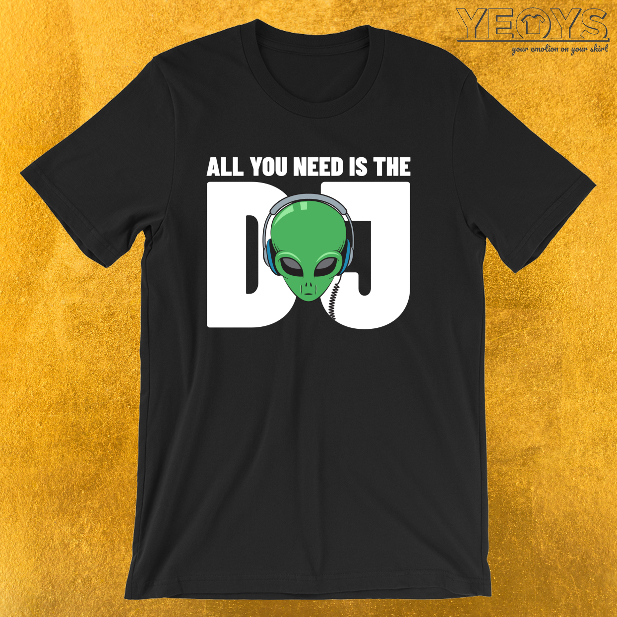 All You Need Is The Dj – Funny Dj Quotes Tee