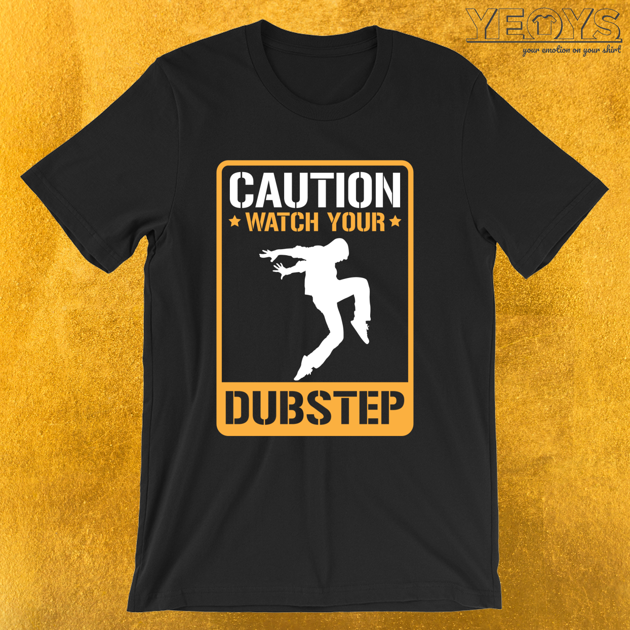 Caution Watch Your Dubstep – Dubstep Quotes Tee
