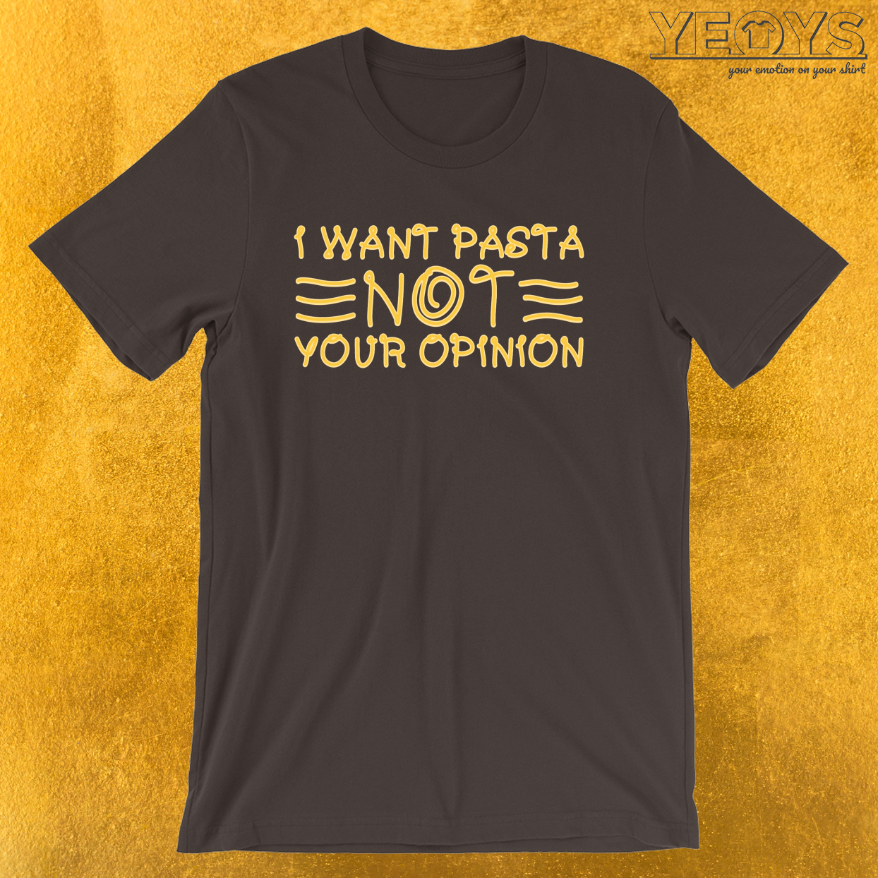 I Want Pasta Not Your Opinion – Funny I Love Italian Pasta Tee