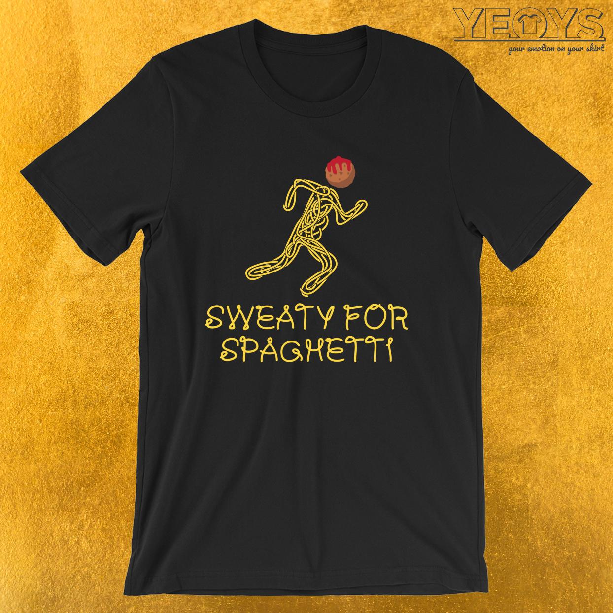 Sweaty For Spaghetti – Funny I Love Italian Pasta Tee