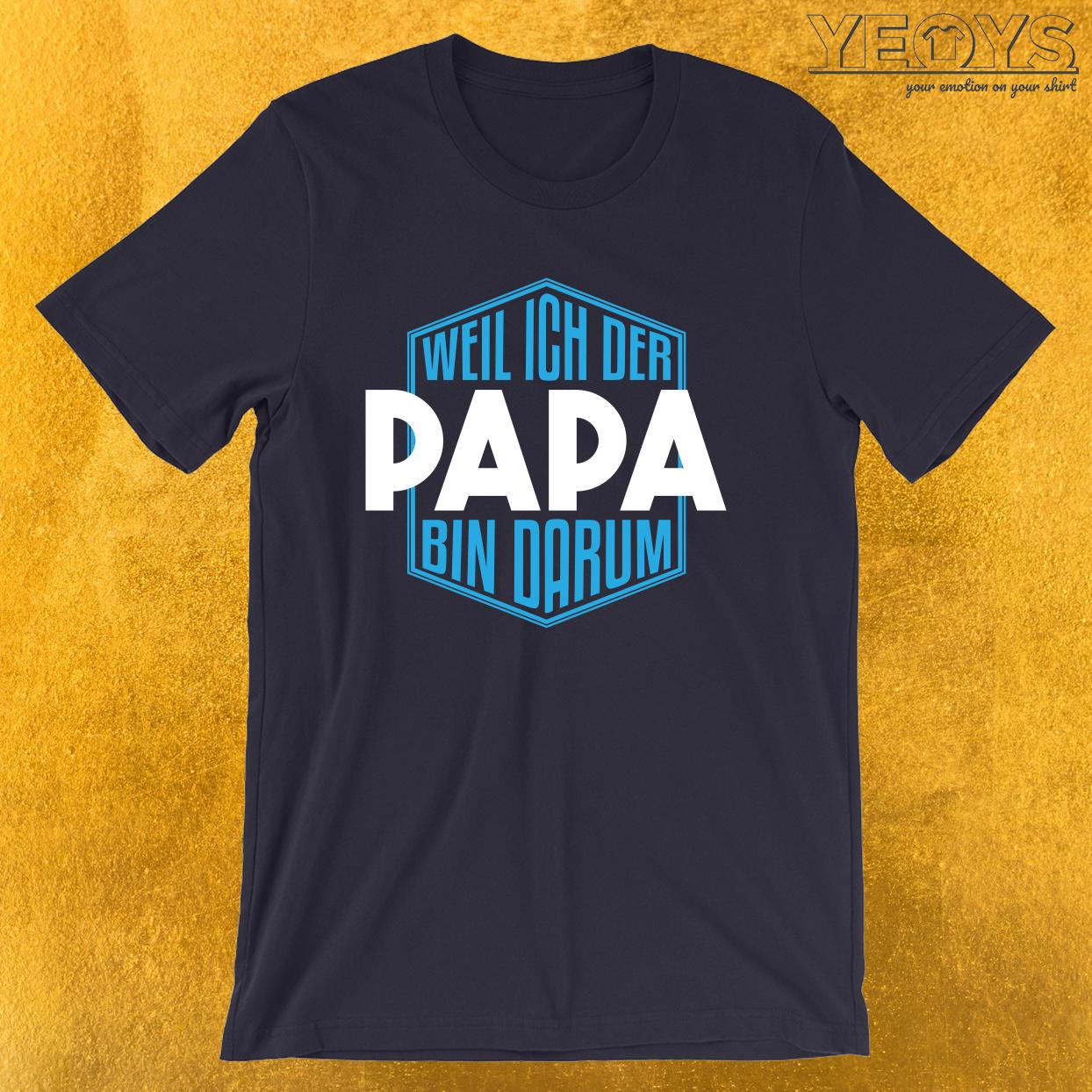 Weil Ich Der Papa Bin Darum – Papa Tee
