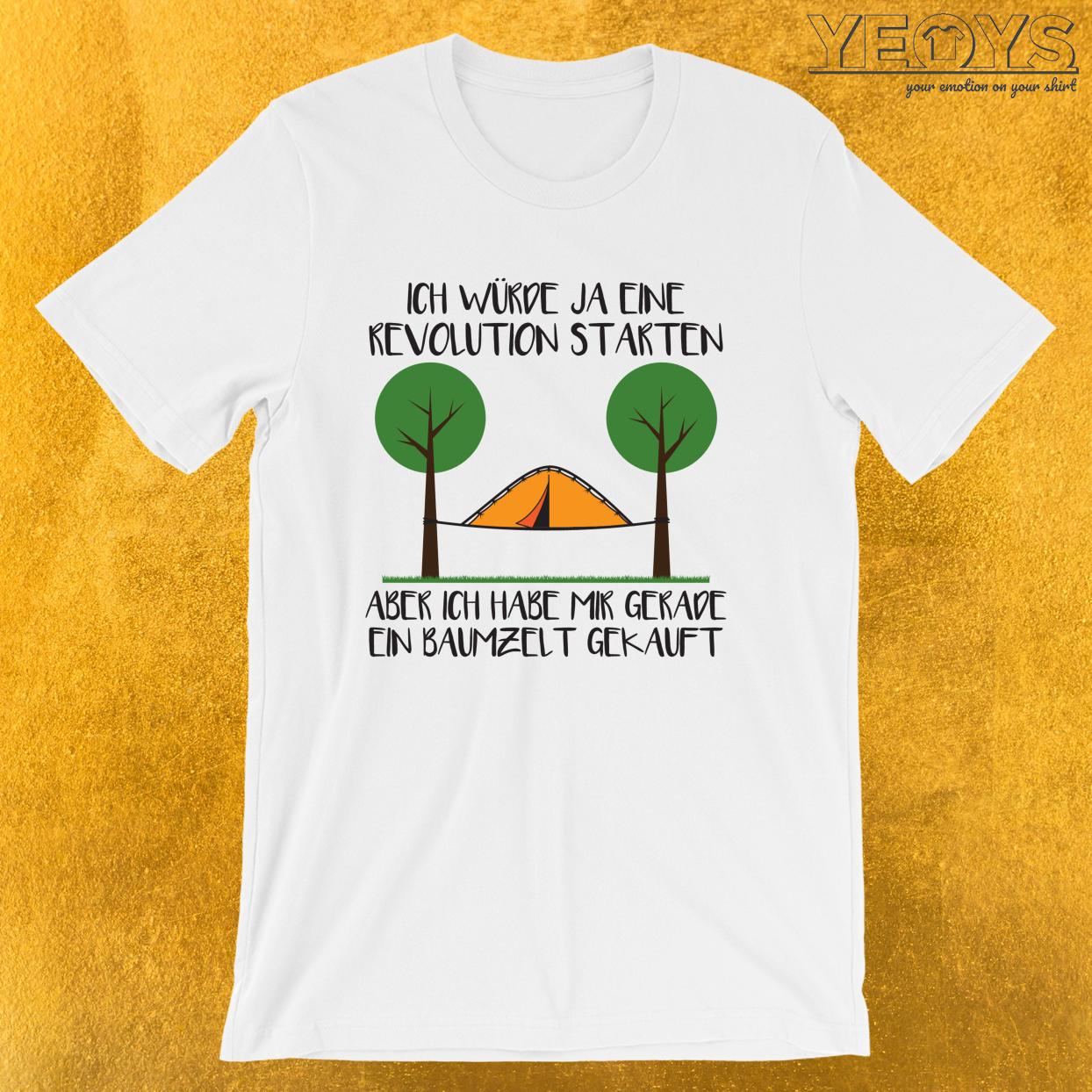 Ich Würde Ja Eine Revolution Starten Aber Ich Habe Mir Gerade Ein Baumzelt Gekauft – Baumzelt und Camping Tee