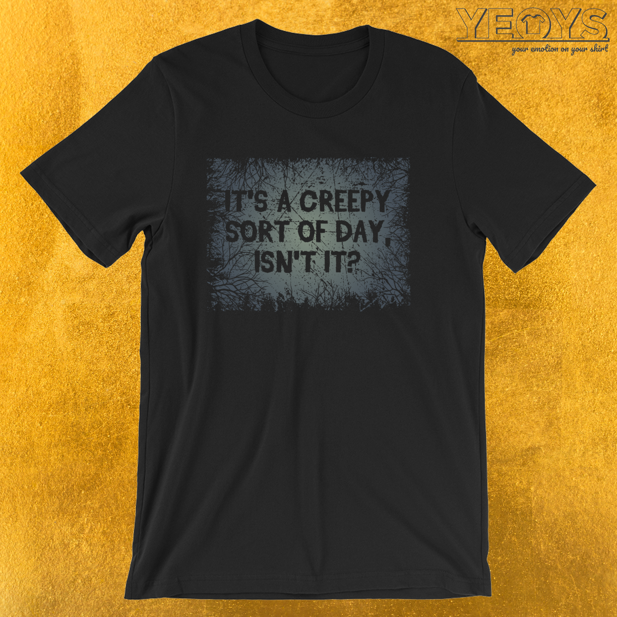 It's A Creepy Sort Of Day Isn't It – Funny Horror Movie Tee