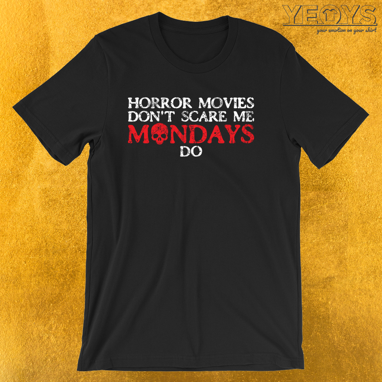 Horrormovies Don't Scare Me Mondays Do – Funny Horror Movie Tee