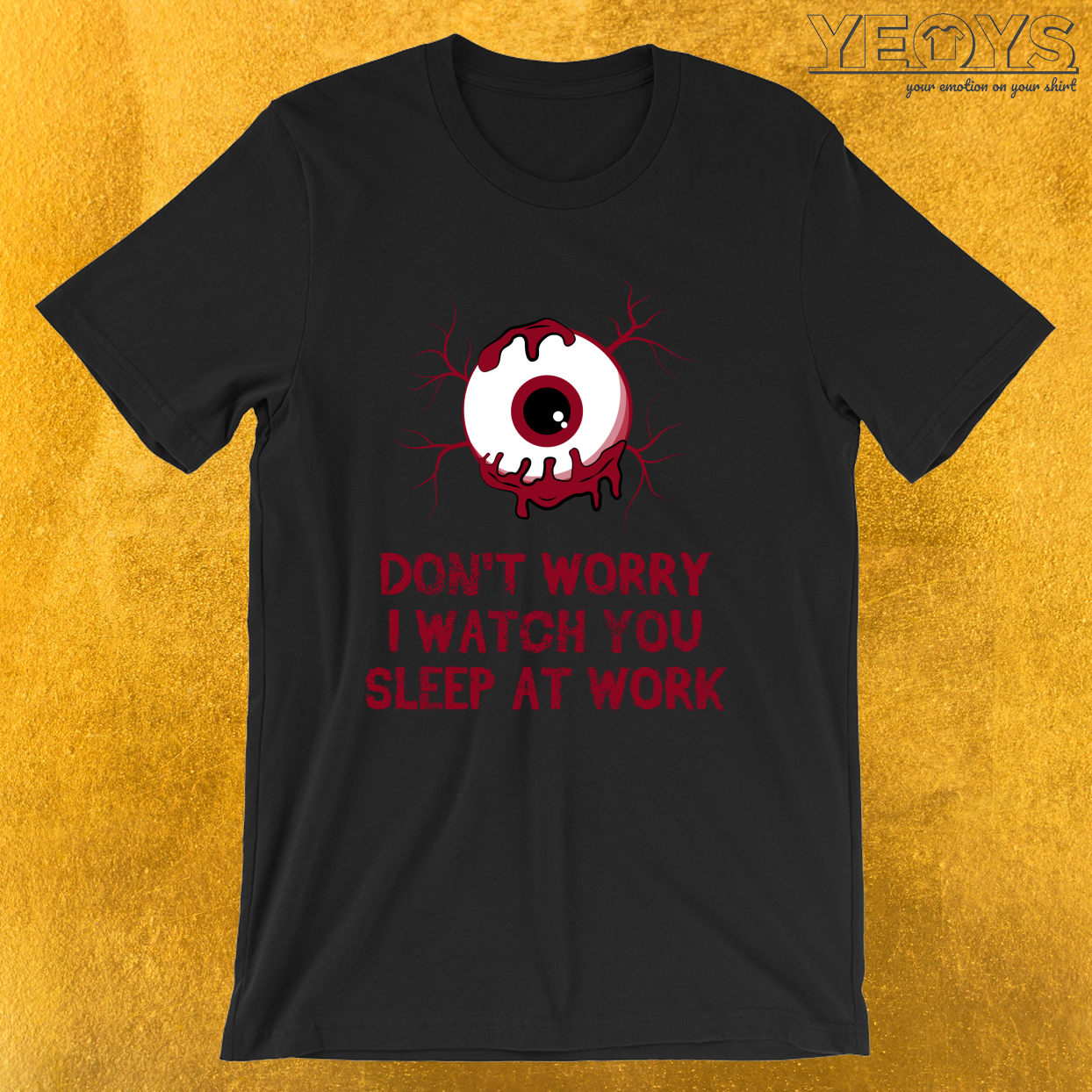 Don't Worry I Watch You Sleep At Work – Funny Horror Movie Tee