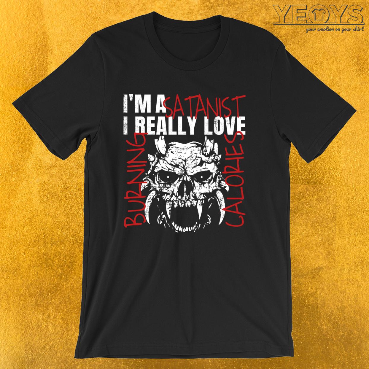 I'm A Satanist I Really Love Burning Calories – Funny Satanic Tee
