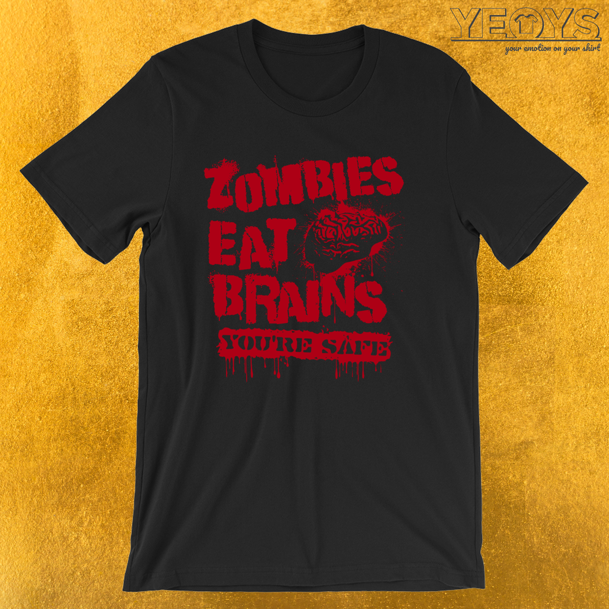 Zombies Eat Brains You're Safe – Zombie Creep Tee
