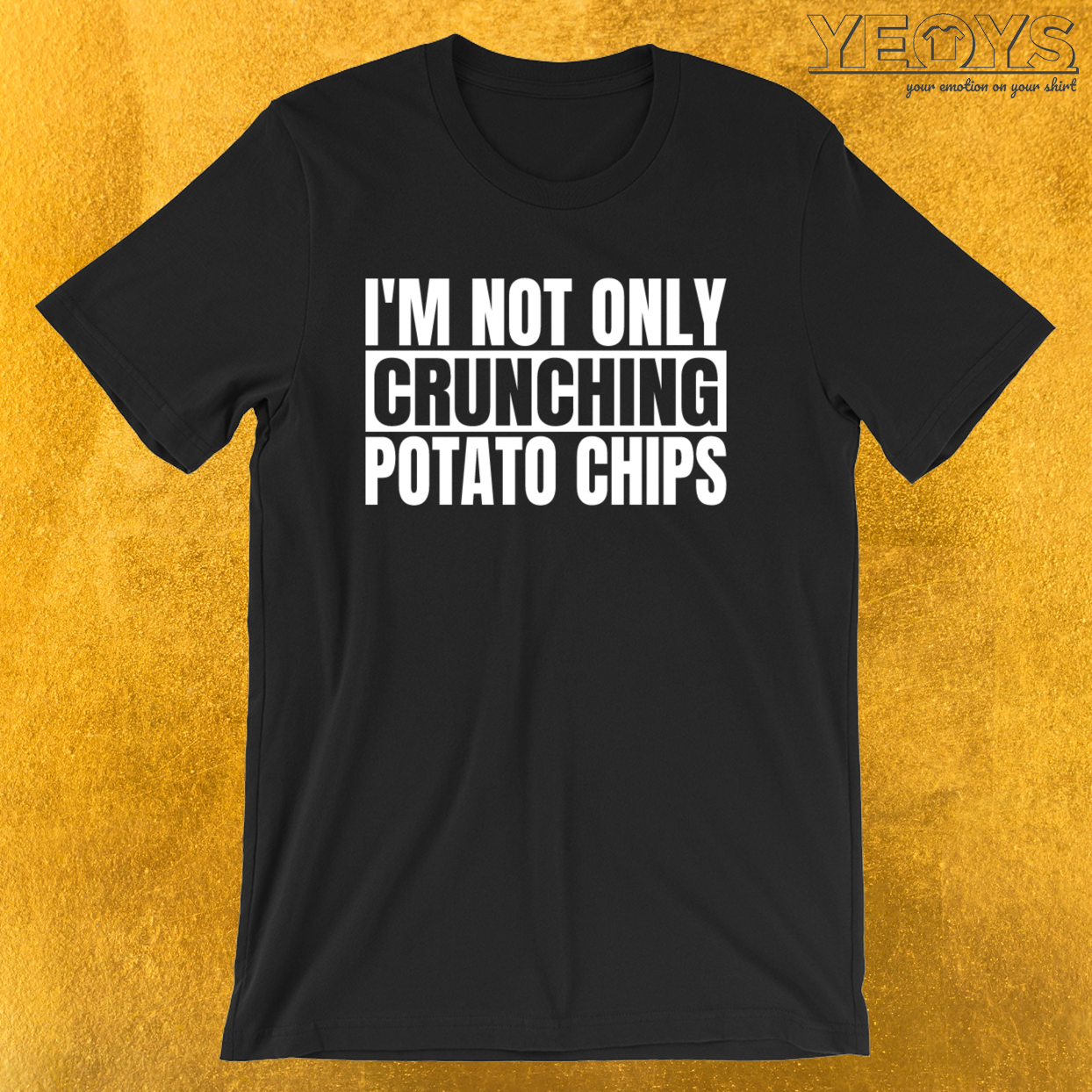 I'm Not Only Crunching Potato Chips – Bodybuilding Tee