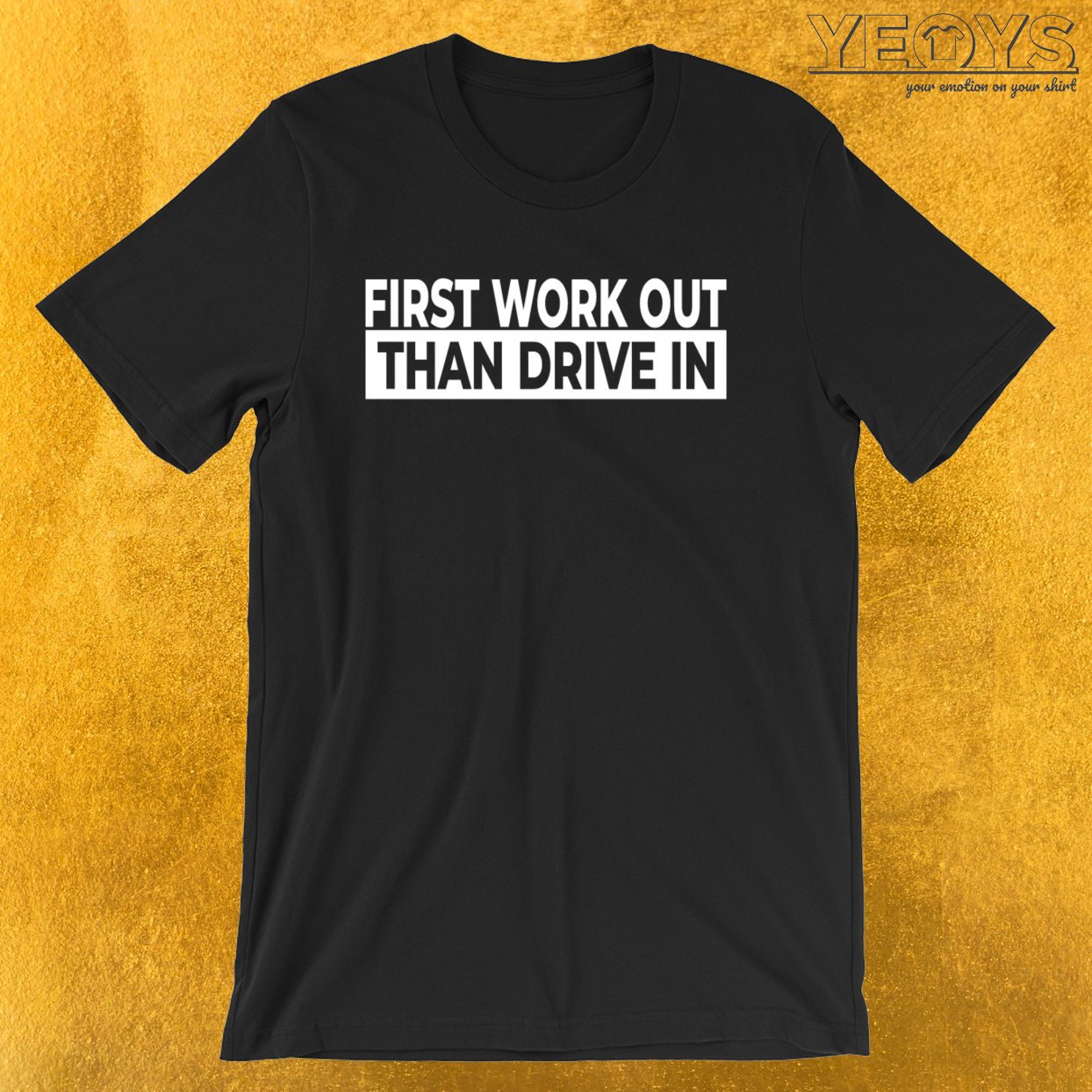 First Work Out Than Drive In – Weightlifting Tee