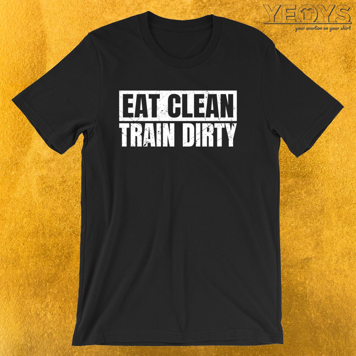 Vegan Bodybuilding – Eat Clean Train Dirty Tee